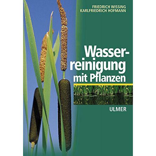 Friedrich Wissing - Wasserreinigung mit Pflanzen - Preis vom 28.02.2021 06:03:40 h