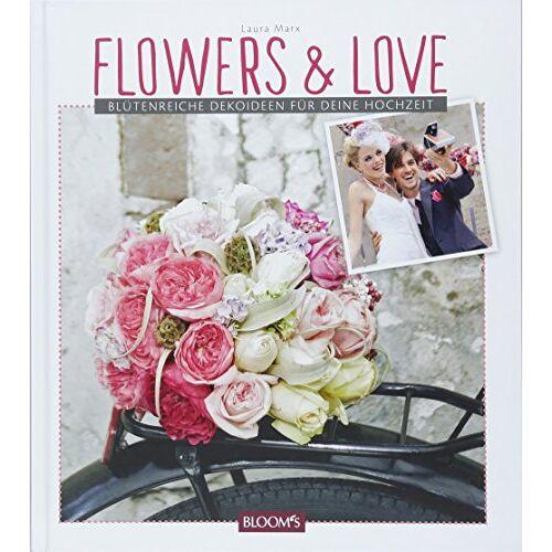 Laura Marx - Flowers & Love: Blütenreiche Dekoideen für deine Hochzeit - Preis vom 31.03.2020 04:56:10 h