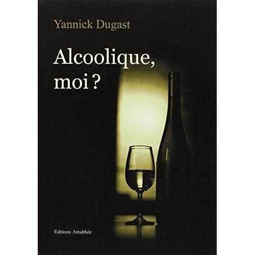 Yannick Dugast - Alcoolique, moi ? - Preis vom 12.05.2021 04:50:50 h