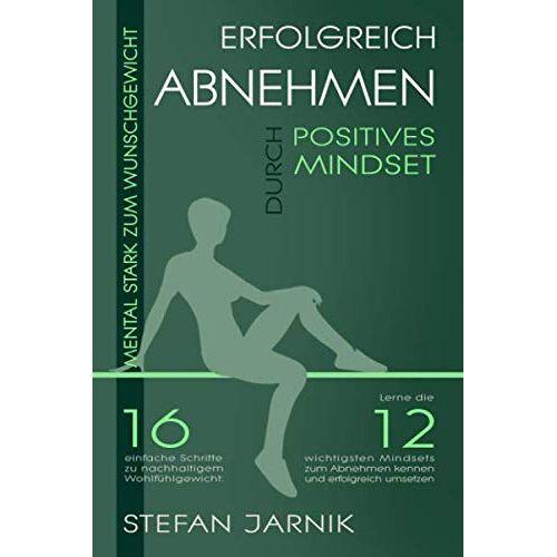 Stefan Jarnik - Mental stark zum Wunschgewicht: erfolgreich abnehmen durch positives Mindset.: 16 einfache Schritte zu nachhaltigem Wohlfühlgewicht: Lerne die 12 ... kennen. (Nachhaltiges Normalgewicht, Band 2) - Preis vom 03.05.2021 04:57:00 h