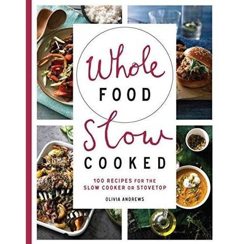 Olivia Andrews - Whole Food Slow Cooked: 100 Recipes for the Slow-Cooker or Stovetop - Preis vom 13.01.2021 05:57:33 h