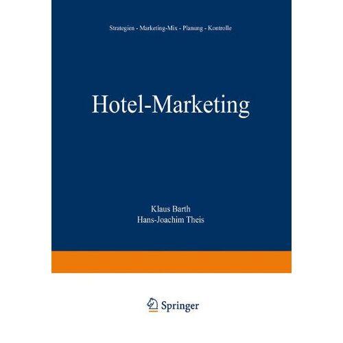 Klaus Barth - Hotel-Marketing: Strategien - Marketing-Mix - Planung - Kontrolle - Preis vom 20.10.2020 04:55:35 h