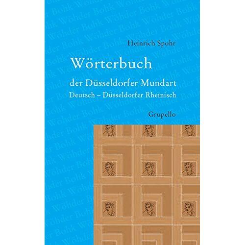 Heinrich Spohr - Wörterbuch der Düsseldorfer Mundart: Deutsch - Düsseldorfer Rheinisch - Preis vom 16.04.2021 04:54:32 h