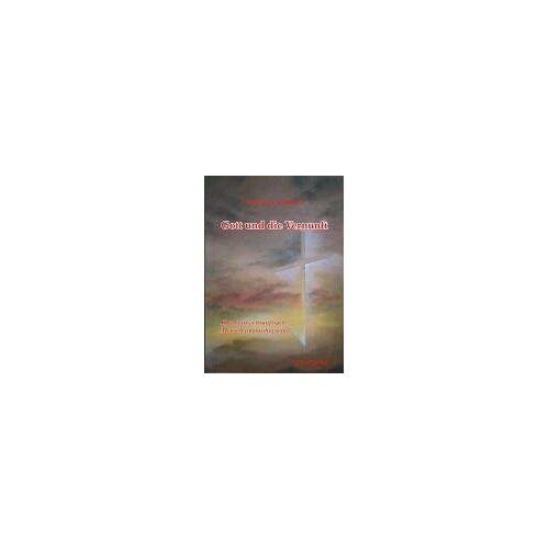 Martin Kriele - Gott und die Vernunft : Kann ein vernünftiger Mensch ungläubig sein? - Preis vom 06.09.2020 04:54:28 h