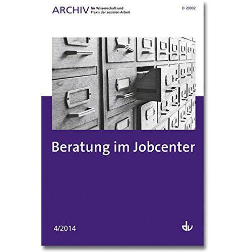 Gabriele Moos - Archiv für Wissenschaft und Praxis der sozialen Arbeit: 04/ 2014 - Beratung im Jobcenter - Preis vom 08.05.2021 04:52:27 h