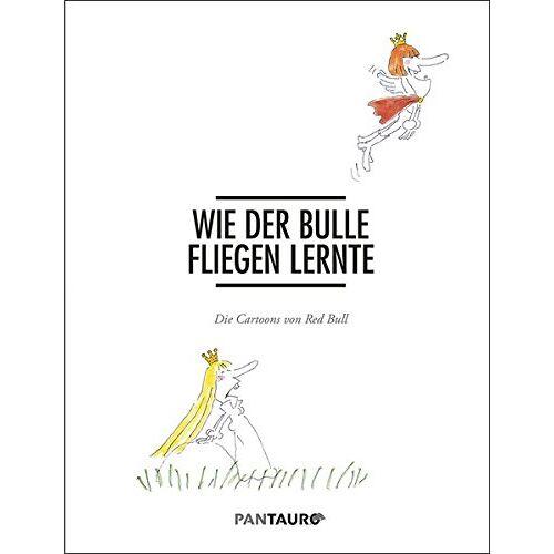 Kastner & Partners - Wie der Bulle fliegen lernte: Die Cartoons von Red Bull - Preis vom 19.10.2020 04:51:53 h