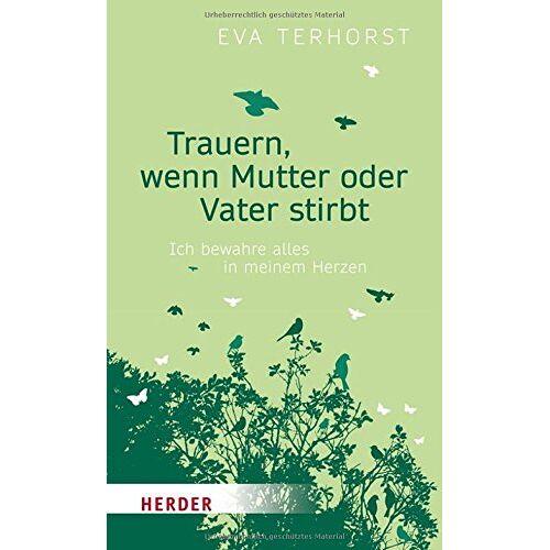 Eva Terhorst - Trauern, wenn Mutter oder Vater stirbt: Ich bewahre alles in meinem Herzen - Preis vom 22.02.2021 05:57:04 h