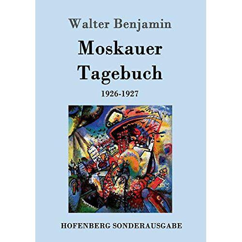 Walter Benjamin - Moskauer Tagebuch: 1926-1927 - Preis vom 18.04.2021 04:52:10 h
