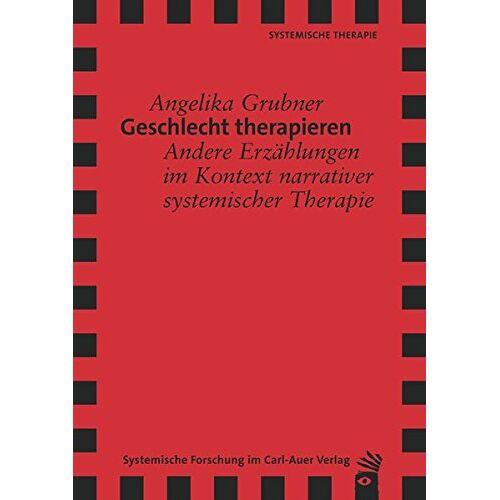 Angelika Grubner - Geschlecht therapieren: Andere Erzählungen im Kontext narrativer systemischer Therapie - Preis vom 26.10.2020 05:55:47 h