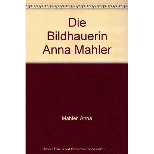 - Die Bildhauerin Anna Mahler - Preis vom 28.05.2020 05:05:42 h