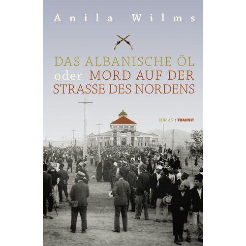 Anila Wilms - Das albanische Öl oder Mord auf der Straße des Nordens - Preis vom 16.04.2021 04:54:32 h