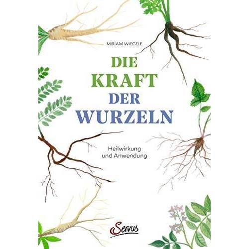 Miriam Wiegele - Die Kraft der Wurzeln: Heilwirkung und Anwendung - Preis vom 06.09.2020 04:54:28 h