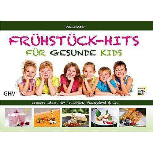 Valerie Miller - Frühstück-Hits für gesunde Kids: Leckere Ideen für Frühstück, Pausenbrot & Co. - Preis vom 26.03.2020 05:53:05 h