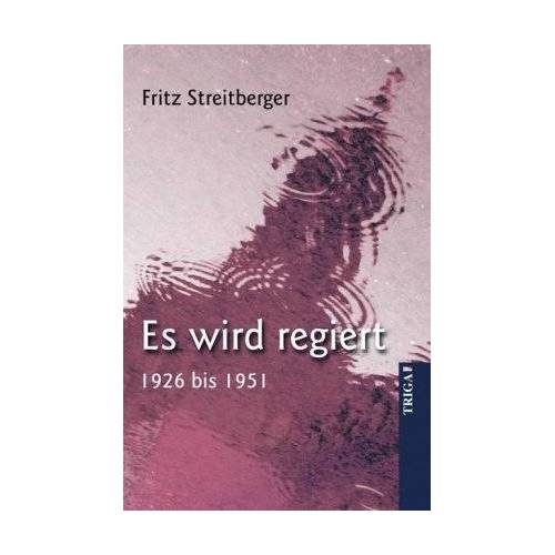 Fritz Streitberger - Es wird regiert: 1926 bis 1951 - Preis vom 14.04.2021 04:53:30 h