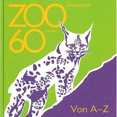 Zoologischer Garten Magdeburg gGmbH - 60 Jahre Zoo Magdeburg: Von A - Z - Preis vom 14.05.2021 04:51:20 h