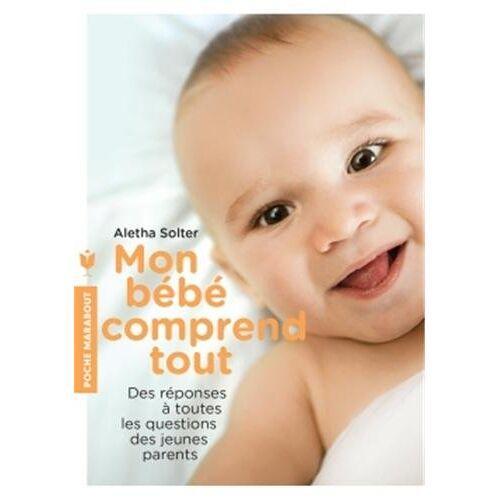 Aletha Solter - Mon bébé comprend tout - Preis vom 14.05.2021 04:51:20 h