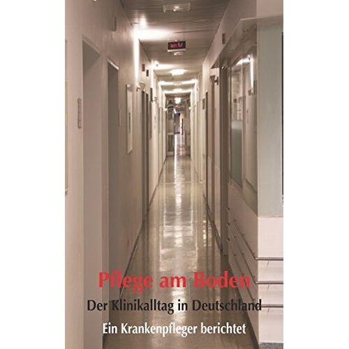 Julian Stoian - Pflege am Boden - Der Klinikalltag in Deutschland: Ein Krankenpfleger berichtet - Preis vom 24.05.2020 05:02:09 h