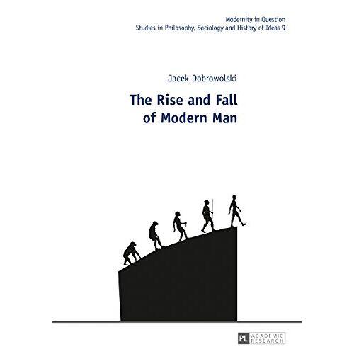 Jacek Dobrowolski - Modernity in Question: The Rise and Fall of Modern Man - Preis vom 28.02.2021 06:03:40 h