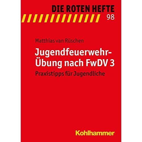 Matthias van Rüschen - Jugendfeuerwehr-Übung nach FwDV 3: Praxistipps für Jugendliche (Die Roten Hefte, Bd. 98) - Preis vom 28.02.2021 06:03:40 h