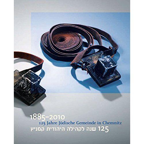 Kunstsammlungen Chemnitz - 125 Jahre Jüdische Gemeinde in Chemnitz: 1885 - 2010 - Preis vom 14.05.2021 04:51:20 h