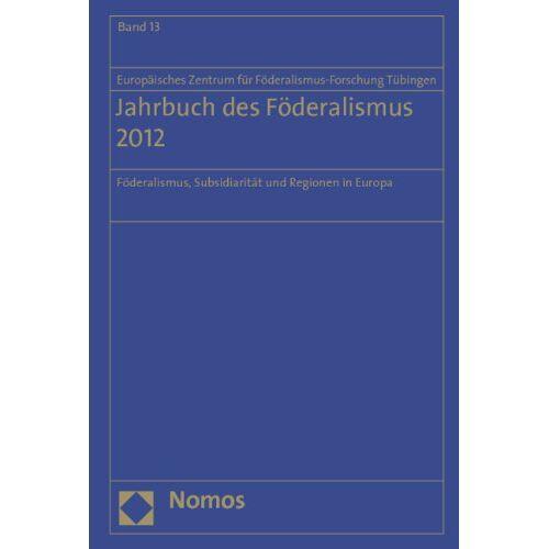 Europäisches Europäisches Zentrum für Föderalismus-Forschung Tübingen - Jahrbuch des Föderalismus. Föderalismus, Subsidiarität und Regionen in Europa / Jahrbuch des Föderalismus 2012 - Preis vom 14.05.2021 04:51:20 h