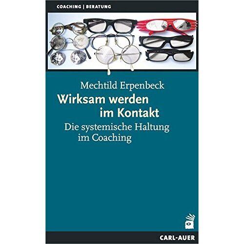 Mechtild Erpenbeck - Wirksam werden im Kontakt: Die systemische Haltung im Coaching (Systemische Therapie) - Preis vom 03.05.2021 04:57:00 h