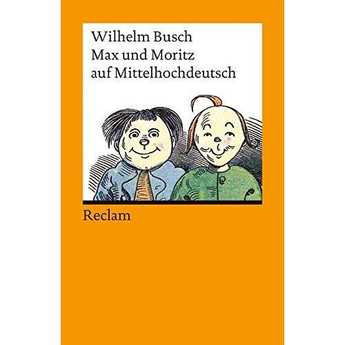 Wilhelm Busch - Max und Moritz auf Mittelhochdeutsch: Mittelhochdeutsch/Neuhochdeutsch - Preis vom 28.02.2021 06:03:40 h