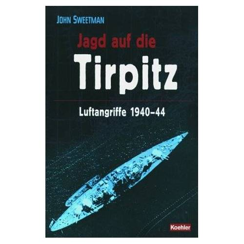 John Sweetman - Jagd auf die Tirpitz. Luftangriffe 1940-44 - Preis vom 18.04.2021 04:52:10 h