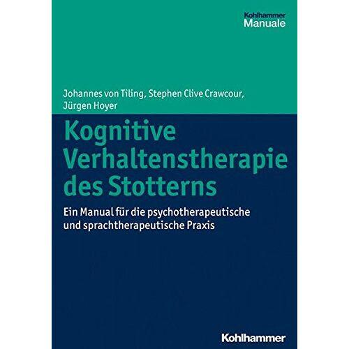 Johannes von Tiling - Kognitive Verhaltenstherapie des Stotterns: Ein Manual für die psychotherapeutische und sprachtherapeutische Praxis - Preis vom 11.05.2021 04:49:30 h