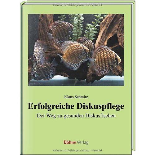 Klaus Schmitz - Erfolgreiche Diskuspflege: Der Weg zu gesunden Diskusfischen - Preis vom 18.04.2021 04:52:10 h