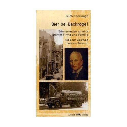Günter Beckröge - Bier bei Beckröge!: Erinnerungen an eine Bremer Firma und Familie - Preis vom 25.02.2021 06:08:03 h
