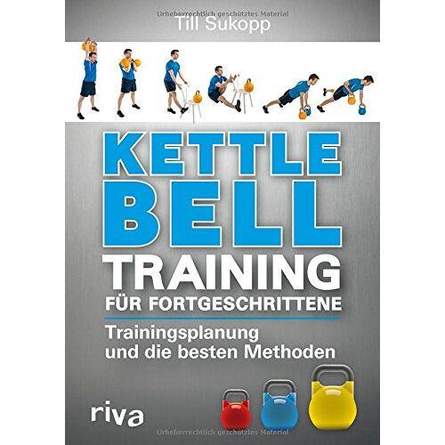 Till Sukopp - Kettlebell-Training für Fortgeschrittene: Trainingsplanung und die besten Methoden - Preis vom 20.10.2020 04:55:35 h