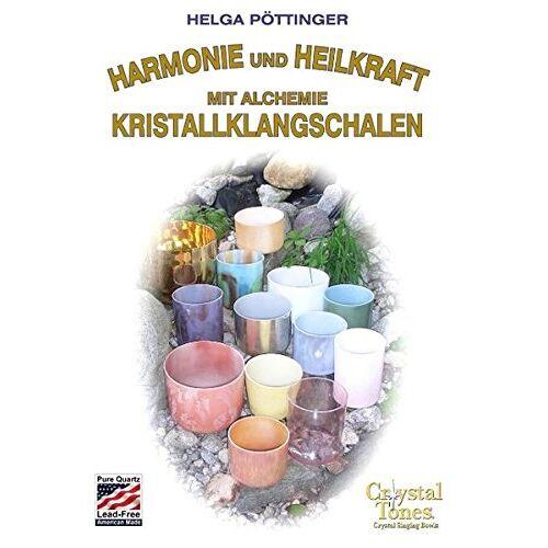 Helga Pöttinger - Harmonie und Heilkraft mit Alchemie Kristallklangschalen - Preis vom 29.10.2020 05:58:25 h