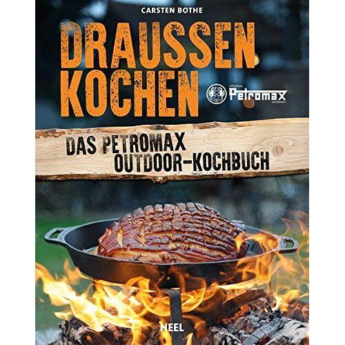 Carsten Bothe - Draußen kochen: Das Petromax Outdoor-Kochbuch - Preis vom 05.09.2020 04:49:05 h