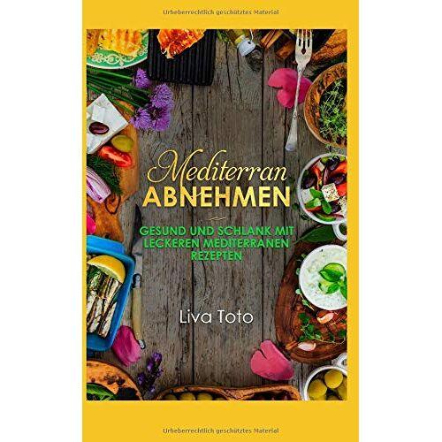 Liva Toto - Mediterran abnehmen: Gesund und schlank mit leckeren mediterranen Rezepten/ mediterrane Diät/ mediterrane Kochbuch/ mediterrane Rezepte (mediterranes kochbuch, Band 2) - Preis vom 18.04.2021 04:52:10 h