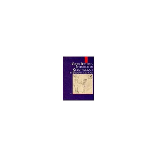 Gretel Bechtold - Ein deutsches Kindertagebuch in Bildern 1933-1945 - Preis vom 28.02.2021 06:03:40 h