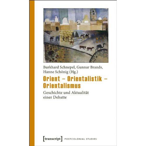 Burkhard Schnepel - Orient - Orientalistik - Orientalismus: Geschichte und Aktualität einer Debatte - Preis vom 01.03.2021 06:00:22 h
