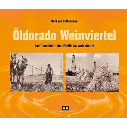 Gerhard Ruthammer - Öldorado Weinviertel. Zur Geschichte des Erdöls im Weinviertel - Preis vom 20.10.2020 04:55:35 h