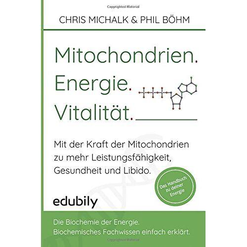 Chris Michalk - Mitochondrien. Energie. Vitalitaet.: Mit der Kraft der Mitochondrien-zu mehr Leistungsfähigkeit, Gesundheit und Libido. - Preis vom 21.04.2021 04:48:01 h