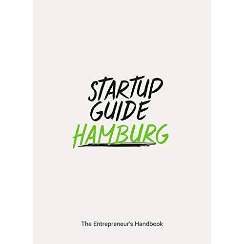 Startup Guides - Startup Guide Hamburg - The Entrepreneur's Handbook (Startup Guidea) EN - 17 x 24 cm, 192 Pages - Preis vom 21.04.2021 04:48:01 h