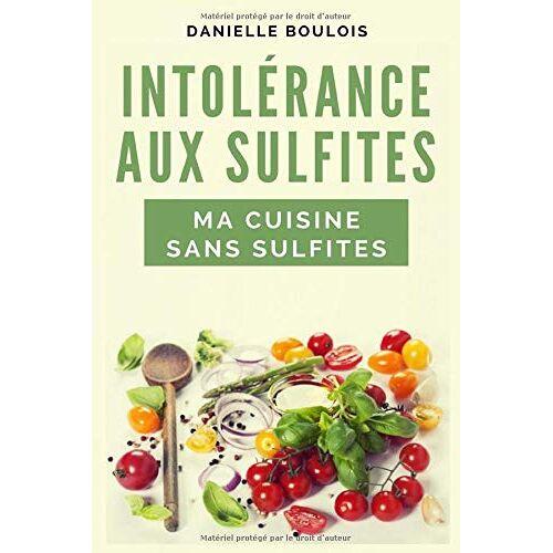 DANIELLE BOULOIS - INTOLERANCE AUX SULFITES MA CUISINE SANS SULFITES - Preis vom 21.01.2021 06:07:38 h