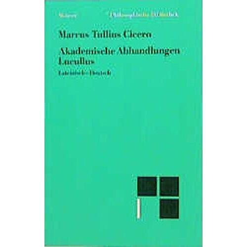 Cicero - Akademische Abhandlungen. Lucullus (Philosophische Bibliothek) - Preis vom 20.10.2020 04:55:35 h