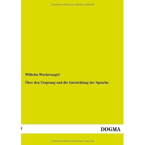 Wilhelm Wackernagel - Über den Ursprung und die Entwicklung der Sprache - Preis vom 31.03.2020 04:56:10 h