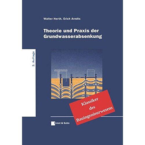 Walter Herth - Theorie und Praxis der Grundwasserabsenkung: Klassiker des Bauingenieurwesens - Preis vom 06.09.2020 04:54:28 h
