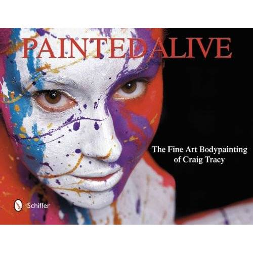 Craig Tracy - Painted Alive: The Fine Art Bodypainting of Craig Tracy - Preis vom 28.02.2021 06:03:40 h