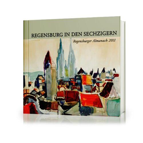 Dr. Färber, Konrad Maria - Regensburger Almanach 2011: Regensburg in den Sechzigern - Preis vom 24.02.2021 06:00:20 h