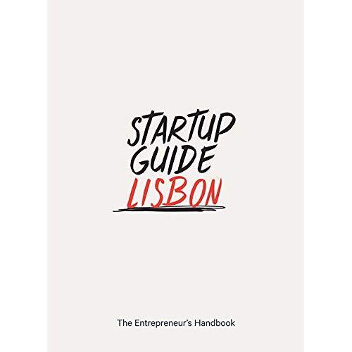 Startup Guides - Startup Guide Lisbon - The Entrepreneur's Handbook - Preis vom 21.04.2021 04:48:01 h