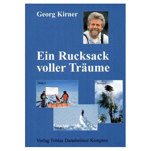 Georg Kirner - Ein Rucksack voller Träume. Südpol - Steinzeit - Nordpol - Preis vom 19.10.2020 04:51:53 h