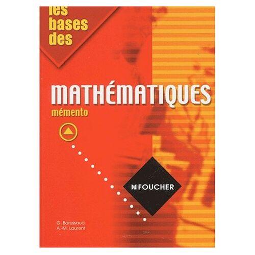 Guy Barussaud - Les bases des mathématiques. : Mémento (Scolaire) - Preis vom 05.05.2021 04:54:13 h