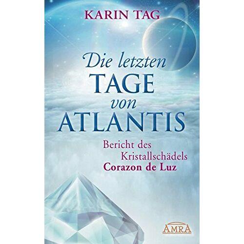 Karin Tag - Die letzten Tage von Atlantis: Bericht des Kristallschädels Corazon de Luz - Preis vom 31.10.2020 05:52:16 h
